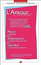 L'Amour - Prépas scientifiques: Platon, Le Banquet - Shakespeare, Le Songe d'une nuit d'été - Stendhal, La Chartreuse de P...