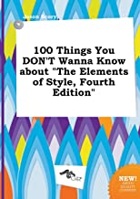 100 Things You Don't Wanna Know about the Elements of Style, Fourth Edition