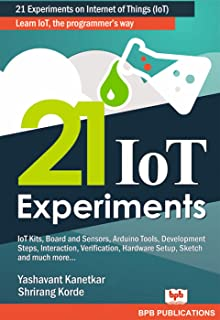 21 IoT Experiments: Learn IoT, the Programmer's way (English Edition)