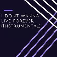 I Don't Wanna Live Forever (Instrumental)
