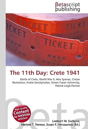 The 11th Day: Crete 1941: Battle of Crete, World War II, Alex Spanos, Cretan Resistance, Andre Gerolymatos, Simon Fraser University, Patrick Leigh Fermor