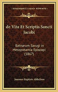 de Vita Et Scriptis Sancti Jacobi: Batnarum Sarugi in Mesopotamia Episcopi (1867)