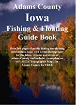 Adams County Iowa Fishing & Floating Guide Book: Complete fishing and floating information for Adams County Iowa (Iowa Fishing & Floating Guide Books)