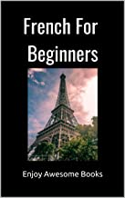 French for Beginners  : Handbook for Learning to Speak French! (English Edition)