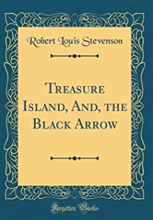 Treasure Island, And, the Black Arrow (Classic Reprint)