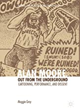 Alan Moore, Out from the Underground: Cartooning, Performance, and Dissent (Palgrave Studies in Comics and Graphic Novels)