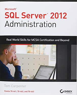 Microsoft SQL Server 2012 Administration: Real-World Skills for MCSA Certification and Beyond (Exams 70-461, 70-462, and 70-463)
