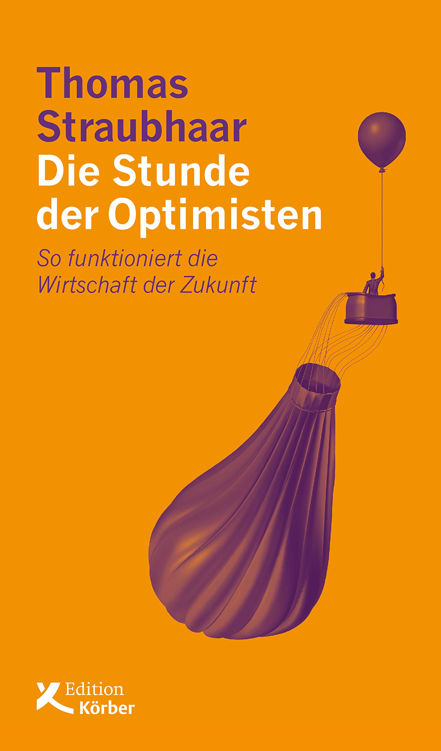 Die Stunde der Optimisten: So funktioniert die Wirtschaft der Zukunft (German Edition)