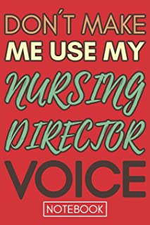 Don't Make Me Use My Nursing Director Voice: Gift Nursing Director Gag Journal Notebook 6x9 110 lined book