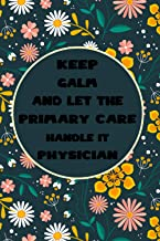 Primary Care Physician Lined Notebook - Keep Calm And Let The Primary Care Physician Handle It Jobs Title Working Cover To...