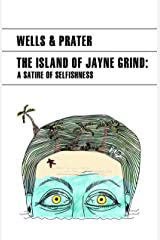 The Island of Jayne Grind (A Satire of Selfishness) Kindle Edition