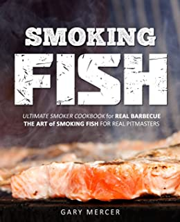 Smoking Fish: Ultimate Smoker Cookbook for Real Barbecue, The Art of Smoking Fish for Real Pitmasters