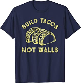 Build Tacos Not Walls Tshirt for Kids Men Women