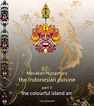 Masakan Nusantara - the Indonesian cuisine: part 3, the colourful island arc (English Edition)