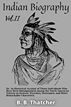Indian Biography — Vol.2: Or, An Historical Account of Those Individuals Who Have Been Distinguished among the North Ameri...