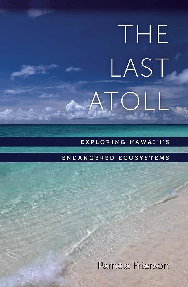 苦情文句法令プレーヤーThe Last Atoll: Exploring Hawai'i's Endangered Ecosystems (English Edition)