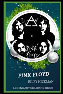 Pink Floyd Legendary Coloring Book: Relax and Unwind Your Emotions with our Inspirational and Affirmative Designs (Pink Floyd Legendary Coloring Books)