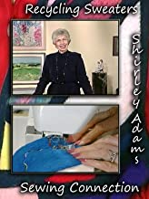 Recycle Those Sweaters with Shirley Adams Sewing Connection