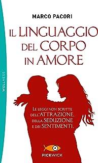 Il linguaggio del corpo in amore. Le leggi non scritte dell'attrazione, della seduzione e dei sentimenti