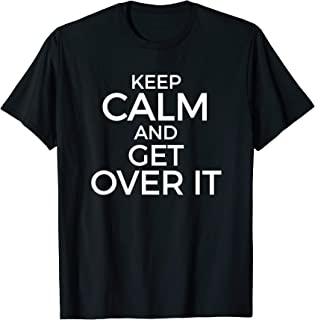 Funny KEEP CALM AND GET OVER IT T-Shirt