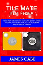 Tile mate item Finder: The Complete User Guide and Manual for Quickly Mastering Tile Mate, Tile Style, Tile Sport, Tile Sl...