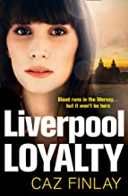Liverpool Loyalty: The most gripping and gritty crime thriller set in Liverpool with shocking twists, the best of 2021! (B...