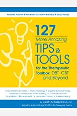 127 More Amazing Tips and Tools for the Therapeutic Toolbox Kindle Edition