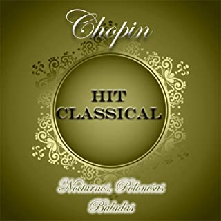 Hit Classical, Chopin, Nocturnos, Polonesas y Baladas