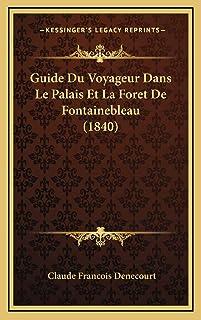 Guide Du Voyageur Dans Le Palais Et La Foret De Fontainebleau (1840)