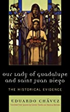 Our Lady of Guadalupe and Saint Juan Diego: The Historical Evidence (Celebrating Faith: Explorations in Latino Spirituality and Theology)