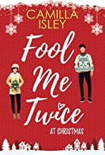 Fool Me Twice at Christmas: A Fake Engagement, Small Town, Holiday Romantic Comedy: A Fake Relationship, Small Town, Holid...
