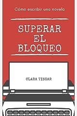 Cómo escribir una novela: Superar el bloqueo Versión Kindle