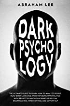 Dark Psychology: The Ultimate Guide to Learn How to Analyze People, Read Body Language and Stop Being Manipulated. With Se...