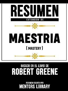 Resumen Extendido De Maestria (Mastery) - Basado En El Libro De Robert Greene (Spanish Edition)
