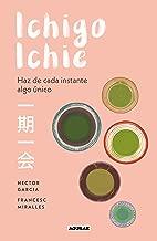 Ichigo-ichie: Haz de cada instante algo único (Spanish Edition)