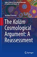 The Kalām Cosmological Argument:  A Reassessment (Sophia Studies in Cross-cultural Philosophy of Traditions and Cultures Book 25)