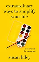 Extraordinary Ways to Simplify Your Life: Inspiration for Everyone