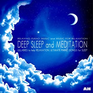 Deep Sleep and Meditation: Relaxing Piano Music Lullabies to Help Relaxation, Ultimate Piano Songs for Sleep