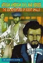 The Sea Adventures of Robert Smalls (African American Civil War Heroes Book 1)