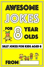 Awesome Jokes for 8 Year Olds: Silly Jokes for kids aged 8 (Jokes For kids 5-9)