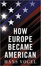 How Europe Became American (English Edition)