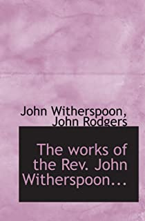 The works of the Rev. John Witherspoon...
