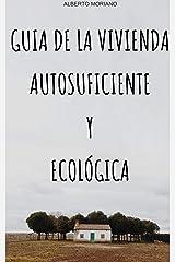 GUIA DE LA VIVIENDA AUTOSUFICIENTE Y ECOLÓGICA (ECOLOGÍA, VIDA SOSTENIBLE, CONSEJOS DE AHORRO, CULTIVOS Y CRIANZA DE ANIMALES nº 2) Edición Kindle