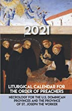 Liturgical Calendar for the Order of Preachers 2021: Necrology for the US Dominican Provinces and the Province of St. Jose...