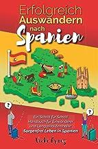 Erfolgreich Auswandern nach Spanien: Ein Schritt für Schritt Handbuch für Einwanderer und Langzeitaufenthalte: Sorgenfrei ...