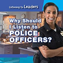 Why Should I Listen to Police Officers? (Listening to Leaders)