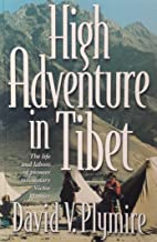 High Adventure in Tibet: The Life and Labors of Pioneer Missionary Victor Plymire