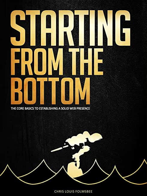 Starting From The Bottom: The Core Basics to Establishing A Solid Web Presence (English Edition)
