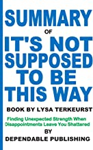 Summary of It's Not Supposed to Be This Way Book by Lysa TerKeurst: Finding Unexpected Strength When Disappointments Leave You Shattered