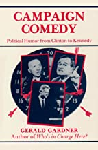 Campaign Comedy: Political Humor from Clinton to Kennedy (Humor in Life and Letters Series)